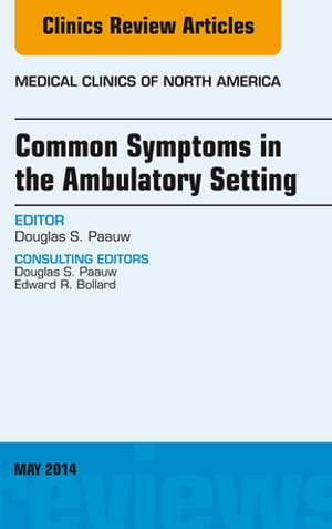 Common Symptoms in the Ambulatory Setting ,  An Issue of Medical Clinics,