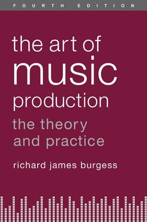 The Art of Music Production The Theory and Practice