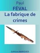 La fabrique de crimes: Edition intégrale by Paul FÉVAL