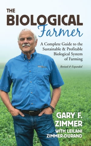 The Biological Farmer, 2nd Edition: A Complete Guide to the Sustainable & Profitable Biological System of Farming