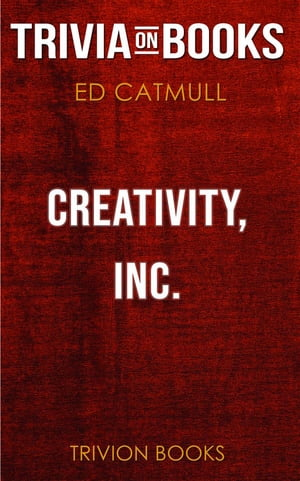 Creativity, Inc. by Ed Catmull (Trivia-On-Books)