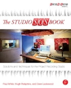 The Studio SOS Book: Solutions and Techniques for the Project Recording Studio: Solutions and…