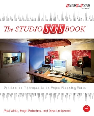 The Studio SOS Book: Solutions and Techniques for the Project Recording Studio Solutions and Techniques for the Project Recording Studio