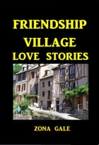 Friendship Village Love Stories by Zona Gale