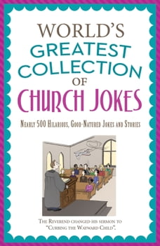 The World's Greatest Collection of Church Jokes: Nearly 500 Hilarious, Good-Natured Jokes and…