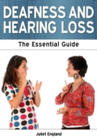 Deafness and Hearing Loss: The Essential Guide by Juliet England