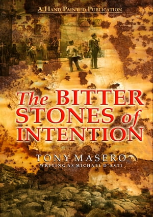 The Bitter Stones of Intention by Tony Masero