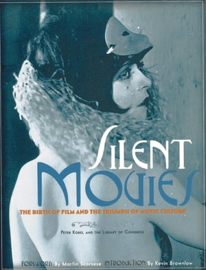 Silent Movies The Birth of Film and the Triumph of Movie Culture