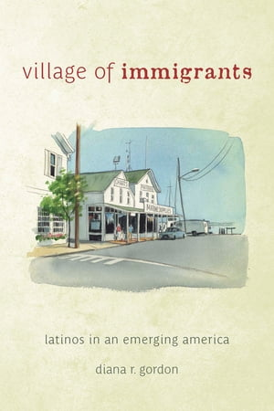 Village of Immigrants Latinos in an Emerging America