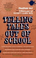 Telling Tales Out of School: A Miscellany of Celebrity School Days by Jonathan Sale