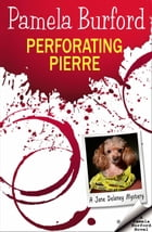 Perforating Pierre: Jane Delaney Mysteries, #3 by Pamela Burford