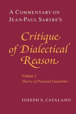 Book A Commentary on Jean-Paul Sartre's Critique of Dialectical Reason, Volume 1, Theory of Practical… by Joseph S. Catalano
