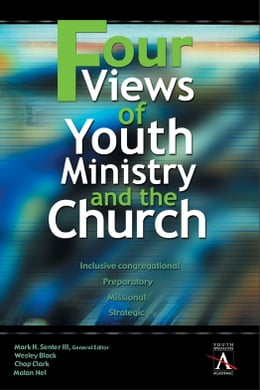 Book Four Views of Youth Ministry and the Church: Inclusive Congregational, Preparatory, Missional… by Wesley Black