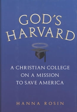 Book God's Harvard: A Christian College on a Mission to Save America by Hanna Rosin