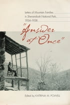"""""""Answer at Once"""": Letters of Mountain Families in Shenandoah National Park, 1934-1938 by Katrina M. Powell"""