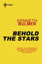 Behold the Stars by Kenneth Bulmer