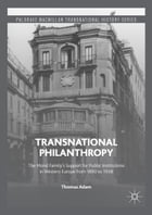 Transnational Philanthropy: The Mond Family's Support for Public Institutions in Western Europe from 1890 to 1938 by Thomas Adam