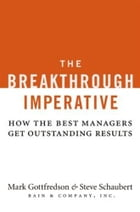 The Breakthrough Imperative: How the Best Managers Get Outstanding Results by Mark Gottfredson