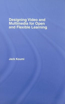 Book Designing Video and Multimedia for Open and Flexible Learning by Koumi, Jack