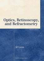 Optics, Retinoscopy, and Refractometry, Second Edition by Al Lens