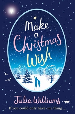 Book Make A Christmas Wish: A heartwarming, witty and magical festive treat by Julia Williams