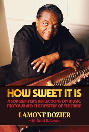 How Sweet It Is: A Songwriter's Reflections on Music, Motown and the Mystery of the Muse