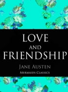 Love and Friendship and Other Early Works: A Collection of Juvenile Writings by Jane Austen