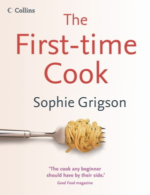 The First-Time Cook by Sophie Grigson