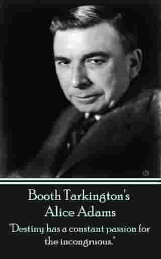 "Alice Adams: ""Destiny has a constant passion for the incongruous."" by Booth Tarkington"