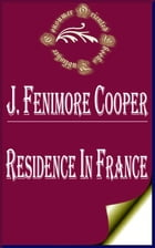 Residence in France: With an Excursion Up the Rhine, and a Second Visit to Switzerland by James Fenimore Cooper