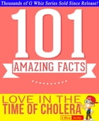 Love In The Time Of Cholera - 101 Amazing Facts You Didn't Know: Fun Facts and Trivia Tidbits Quiz Game Books by G Whiz