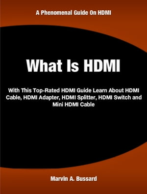 What Is HDMI With This Top-Rated HDMI Guide Learn About HDMI Cable, HDMI Adapter, HDMI Splitter, HDMI Switch and Mini HDMI Cable