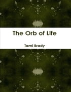 The Orb of Life by Tami Brady