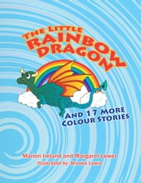 The Little Rainbow Dragon: And 17 More Colour Stories