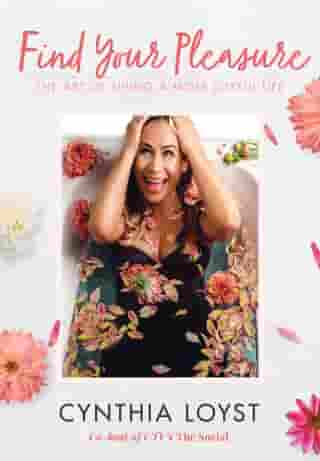 Find Your Pleasure: The Art of Living a More Joyful Life by Cynthia Loyst