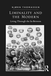Liminality and the Modern: Living Through the In-Between