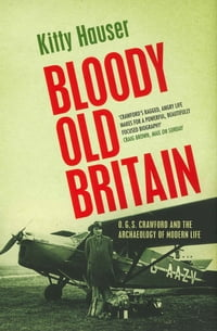 Bloody Old Britain: O.G.S. Crawford And The Archaeology Of Modern Life