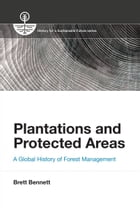 Plantations and Protected Areas: A Global History of Forest Management by Brett M. Bennett