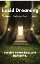 Lucid Dreaming: Learn to use your brain 100%.: Become aware, heal, and transcend. by Master Tang