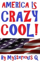 AMERICA IS CRAZY COOL! by Mysterious Q