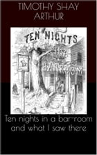 Ten nights in a bar-room and what I saw there by Timothy Shay Arthur