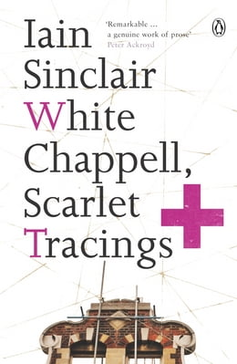 Book White Chappell, Scarlet Tracings by Iain Sinclair