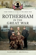 Rotherham in the Great War by Margaret Drinkall