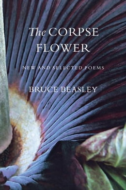 Book The Corpse Flower: New and Selected Poems by Beasley, Bruce
