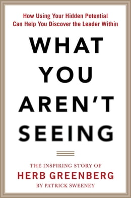 Book What You Aren't Seeing: How Using Your Hidden Potential Can Help You Discover the Leader Within… by Patrick Sweeney