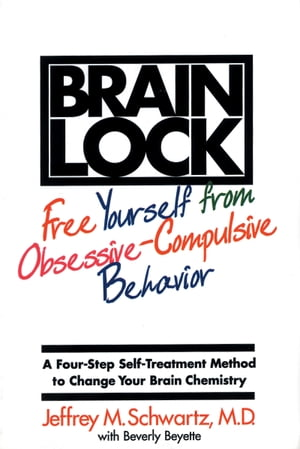 Brain Lock Free Yourself from Obsessive-Compulsive Behavior