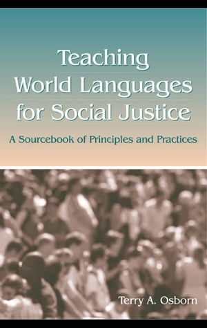 Teaching World Languages for Social Justice A Sourcebook of Principles and Practices