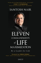 Eleven Commandments of Life Maximization by Santosh Nair