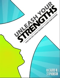 Unleash Your Strengths: Take the Test, Know Yourself, & Guide Your Change