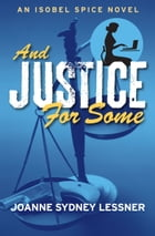 And Justice for Some: An Isobel Spice Novel by Joanne Sydney Lessner